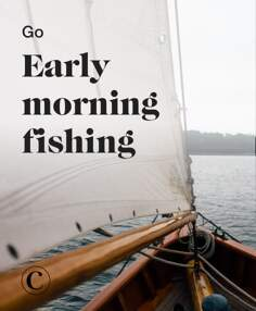 Go early morning fishing